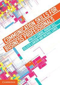 Communication Skills for Business Professionals, Michael Lewis, Robert Gill, Celeste Lawson, Phillip Cenere