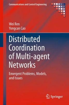 Communications and Control Engineering: Distributed Coordination of Multi-agent Networks, Wei Ren, Yongcan Cao