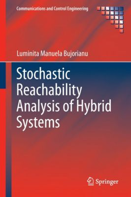 Communications and Control Engineering: Stochastic Reachability Analysis of Hybrid Systems, Luminita Manuela Bujorianu