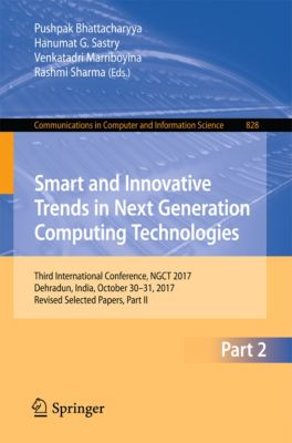 Communications in Computer and Information Science: Smart and Innovative Trends in Next Generation Computing Technologies