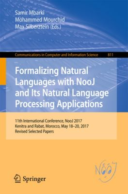 Communications in Computer and Information Science: Formalizing Natural Languages with NooJ and Its Natural Language Processing Applications