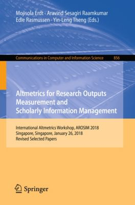 Communications in Computer and Information Science: Altmetrics for Research Outputs Measurement and Scholarly Information Management