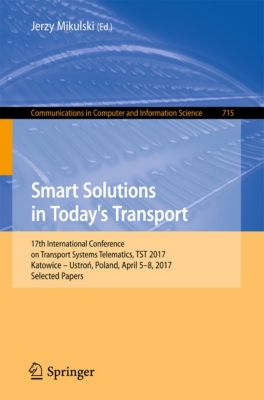 Communications in Computer and Information Science: Smart Solutions in Today's Transport
