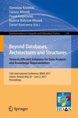 Communications in Computer and Information Science: Beyond Databases, Architectures and Structures. Towards Efficient Solutions for Data Analysis and Knowledge Representation
