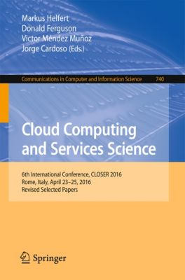 Communications in Computer and Information Science: Cloud Computing and Services Science