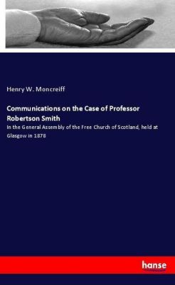 Communications on the Case of Professor Robertson Smith, Henry W. Moncreiff