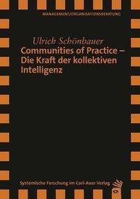 Communities of Practice - Die Kraft der kollektiven Intelligenz - Ulrich Schönbauer |