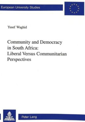Community and Democracy in South Africa: Liberal Versus Communitarian Perspectives, Yusef Waghid