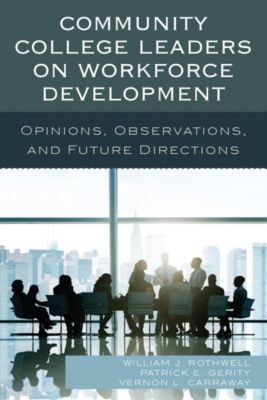 Community College Leaders on Workforce Development, William J. Rothwell, Patrick E. Gerity, Vernon L. Carraway