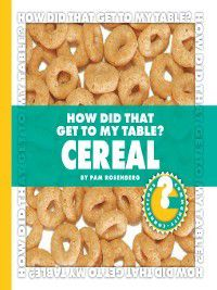 Community Connections: How Did That Get to My Table?: How Did That Get to My Table? Cereal, Pam Rosenberg