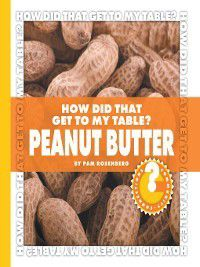 Community Connections: How Did That Get to My Table?: How Did That Get to My Table? Peanut Butter, Pam Rosenberg