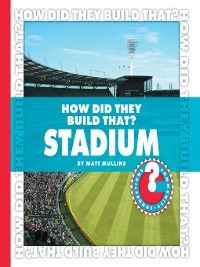 Community Connections: How Did They Build That?: How Did They Build That? Stadium, Matt Mullins