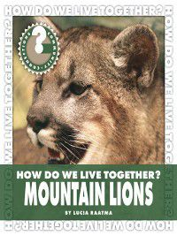 Community Connections: How Do We Live Together?: How Do We Live Together? Mountain Lions, Lucia Raatma