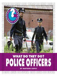 Community Connections: What Do They Do?: What Do They Do? Police Officers, Gaetano Capici