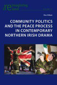 Community Politics and the Peace Process in Contemporary Northern Irish Drama, Eva Urban