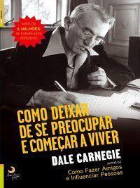 Como Deixar de se Preocupar e Começar a Viver, Dale Carnegie