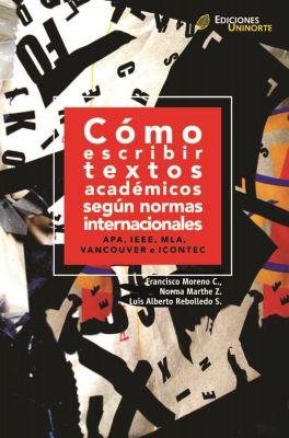 Cómo escribir textos académicos según normas internacionales, Francisco Moreno, Luis Alberto Rebolledo, Norma Marthe
