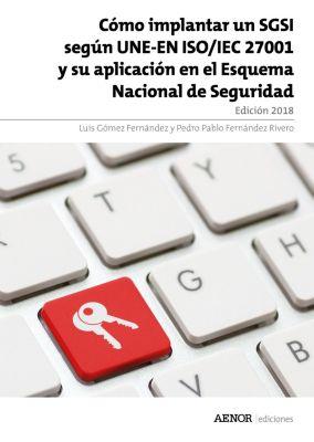 Cómo implantar un SGSI según UNE-EN ISO/IEC 27001 y su aplicación en el Esquema Nacional de Seguridad. Edición 2018, Luis Gómez Fernández, Pedro Pablo Fernández Rivero