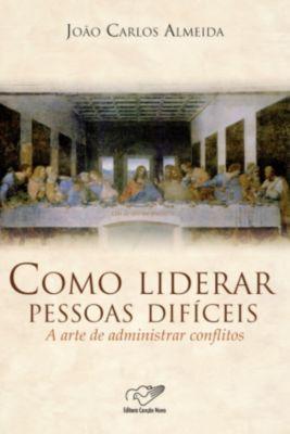Como Liderar Pessoas Difíceis, João Carlos Almeida