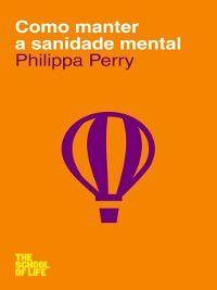 Como Manter a Sanidade Mental, Philippa Perry