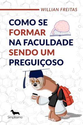 Como se formar na faculdade sendo um preguiçoso, Willian Freitas