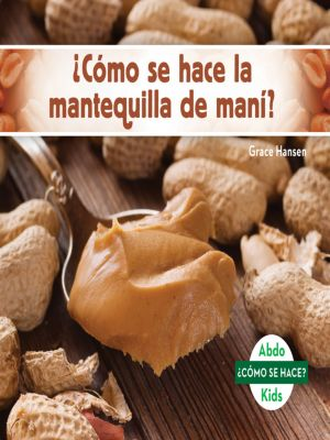 ¿Cómo se hace la mantequilla de maní? (How Is Peanut Butter Made?), Grace Hansen