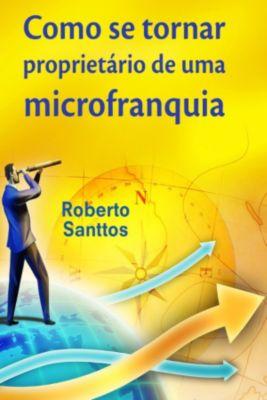 Como Se Tornar Proprietário De Uma Microfranquia, Roberto Santtos