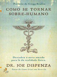 Como Se Tornar Sobre-humano, Dr. Joe Dispenza