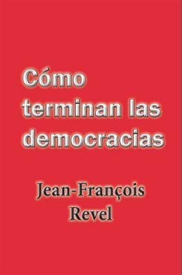 Cómo terminan las democracias, Jean Francois Revel