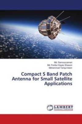 Compact S Band Patch Antenna for Small Satellite Applications, Md. Samsuzzaman, Md. Foridur Kayes Shawon, Mohammad Tariqul Islam