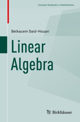 Compact Textbooks in Mathematics: Linear Algebra, Belkacem Said-Houari