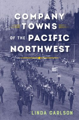 Company Towns of the Pacific Northwest, Linda Carlson