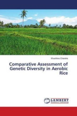 Comparative Assessment of Genetic Diversity in Aerobic Rice, Khushboo Chandra