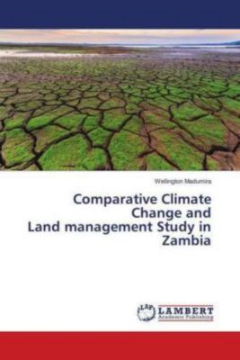 Comparative Climate Change and Land management Study in Zambia, Wellington Madumira
