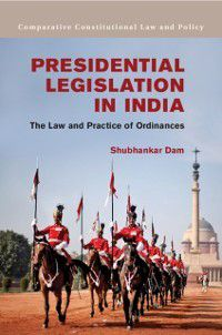 Comparative Constitutional Law and Policy: Presidential Legislation in India, Shubhankar Dam