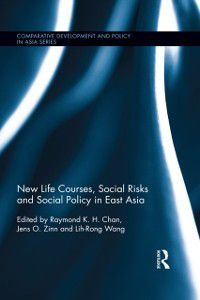 Comparative Development and Policy in Asia: New Life Courses, Social Risks and Social Policy in East Asia