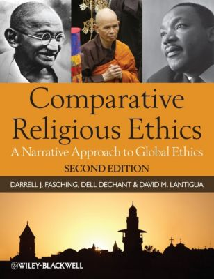 Comparative Religious Ethics, Darrell J. Fasching, David M. Lantigua, Dell deChant