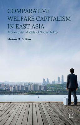 Comparative Welfare Capitalism in East Asia, Mason M. S. Kim