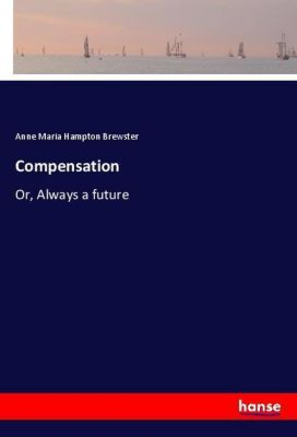 Compensation, Anne Maria Hampton Brewster