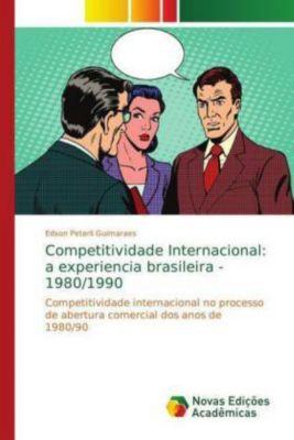 Competitividade Internacional: a experiencia brasileira - 1980/1990, Edson Peterli Guimaraes