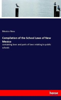 Compilation of the School Laws of New Mexico, Mexico New