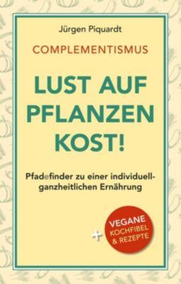 COMPLEMENTISMUS - Lust auf Pflanzenkost - Jürgen Piquardt  