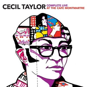 Complete Live At The Cafe Montmatre, Cecil Taylor