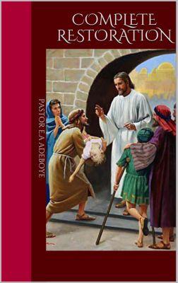 Complete Restoration, Pastor E.A Adeboye