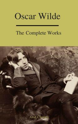 Complete Works Of Oscar Wilde (Best Navigation) (A to Z Classics), Oscar Wilde, A to Z Classics