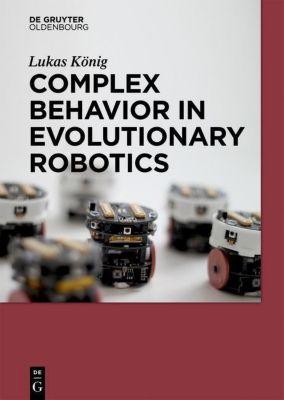 Complex Behaviour in Evolutionary Robotics, Lukas König