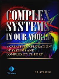Complex Systems in Our World, E L Strauss