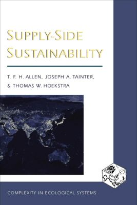 Complexity in Ecological Systems: Supply-Side Sustainability, Timothy Allen, Joseph Tainter, Thomas Hoekstra