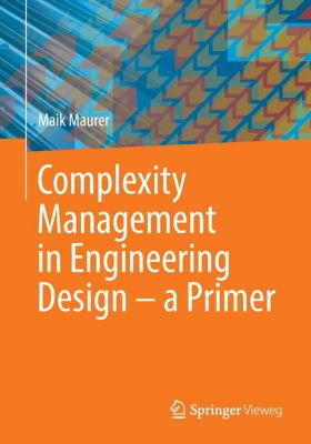 Complexity management in engineering design - a primer, Maik Maurer