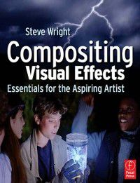 Compositing Visual Effects, Steve Wright